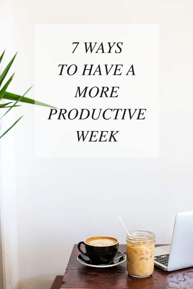 7 Ways To Have A More Productive Week